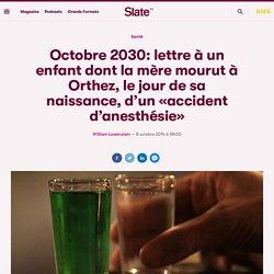 Octobre 2030: lettre à un enfant dont la mère mourut à Orthez, le jour de sa naissance, d'un «accident d'anesthésie»