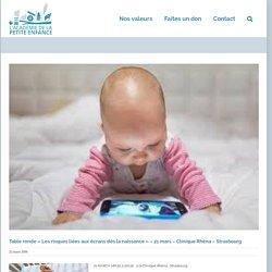 Table ronde «Les risques liées aux écrans dès la naissance» – 21 mars – Clinique Rhéna – Strasbourg – Académie de la Petite Enfance