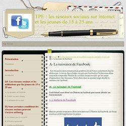 A- La naissance de Facebook - TPE : les réseaux sociaux sur internet et les jeunes de 15 à 25 ans