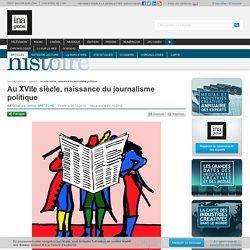 Au XVIIe siècle, naissance du journalisme politique