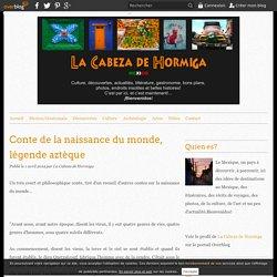 Conte de la naissance du monde, légende aztèque - Voyages au Mexique, bons plans, itinéraires