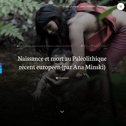 Naissance et mort au Paléolithique récent européen (par Ana Minski)