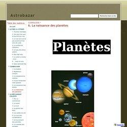 6. La naissance des planètes - Astrobazar