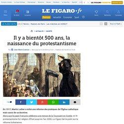 Il y a bientôt 500 ans, la naissance du protestantisme