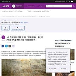 La naissance des religions (1/4) : Aux origines du judaïsme