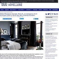 Hôtel Monsieur George, Paris 8 : la naissance d'un boutique hôtel à deux pas des Champs-Elysées  - TendanceHotellerie
