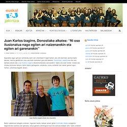 """Juan Karlos Izagirre, Donostiako alkatea: """"Ni oso ilusionatua nago egiten ari naizenarekin eta egiten ari garenarekin"""""""