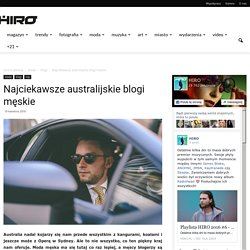 Najciekawsze australijskie blogi męskie - Magazyn HIRO