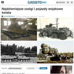 Najdziwniejsze czołgi i pojazdy wojskowe świata
