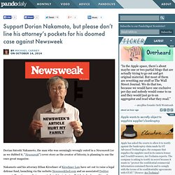 Support Dorian Nakamoto, but please don't line his attorney's pockets for his doomed case against Newsweek