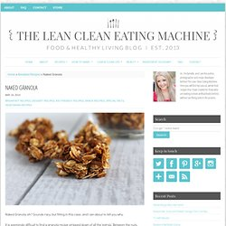 Naked Granola | The Lean Clean Eating Machine