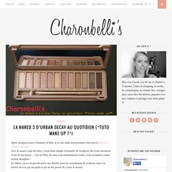 La Naked 3 d'Urban Decay au quotidien (*tuto make up 7*) – Charonbelli's