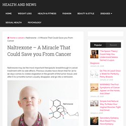 Naltrexone – A Miracle That Could Save you From Cancer