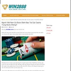Người Việt Nam Có Được Đánh Bạc Tại Các Casino Trong Nước Không?