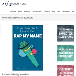 Rap My Name [Free Music Tech Lesson Plan]