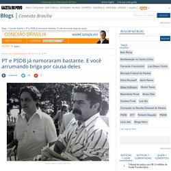 PT e PSDB já namoraram bastante. E você arrumando briga por causa deles
