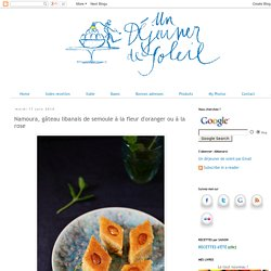 Namoura, gâteau libanais de semoule à la fleur d'oranger ou à la rose