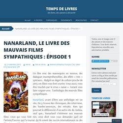 NANARLAND, LE LIVRE DES MAUVAIS FILMS SYMPATHIQUES : ÉPISODE 1