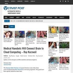 Medical Nanobots Will Connect Brain to Cloud Computing - Ray Kurzweil