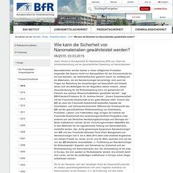BFR 03/03/15 Wie kann die Sicherheit von Nanomaterialien gewährleistet werden?