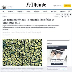 Les nanomatériaux : ennemis invisibles et omniprésents