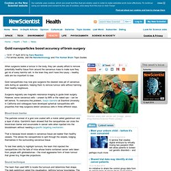 Gold nanoparticles boost accuracy of brain surgery - health - 17 April 2012