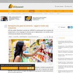 ACTU ENVIRONNEMENT 13/04/18 Nanoparticules dans les aliments : rappel à l'ordre des industriels