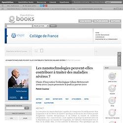 COLLEGE DE FRANCE - LES LECONS INAUGURALES DU COLLEGE DE FRANCE 22/01/10 Les nanotechnologies peuvent-elles contribuer à traiter