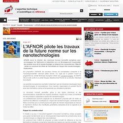TECHNIQUES INGENIEUR 02/12/11 L'AFNOR pilote les travaux de la future norme sur les nanotechnologies