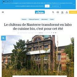 Le château de Nanterre transformé en labo de cuisine bio, c'est pour cet été - Le Parisien