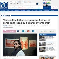 Nantes: Il se fait passer pour un Chinois et perce dans le milieu de l'art contemporain