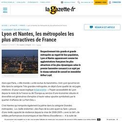 Lyon et Nantes, les métropoles les plus attractives de France
