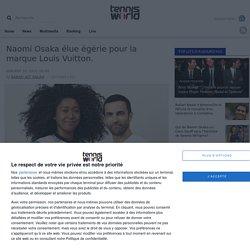Naomi Osaka élue égérie pour la marque Louis Vuitton.