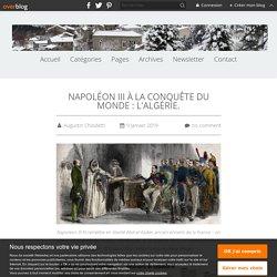 NAPOLÉON III À LA CONQUÊTE DU MONDE : L'ALGÉRIE. - Corse Images et Histoire