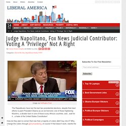 Judge Napolitano, Fox News Judicial Contributor: Voting A 'Privilege' Not A Right