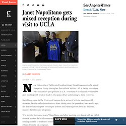 Janet Napolitano gets mixed reception during visit to UCLA