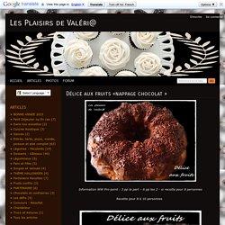 D lice aux fruits nappage chocolat - Les Plaisirs de Val ri@