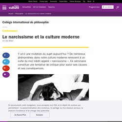 Le narcissisme et la culture moderne / COLLEGE INTERNATIONAL DE PHILOSOPHIE