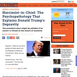 Narcissist-in-Chief: The Psychopathology That Explains Donald Trump's Depravity