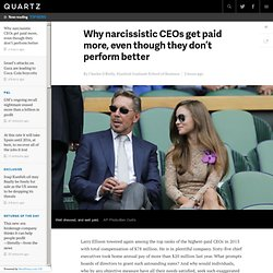 Why narcissistic CEOs get paid more, even though they don't perform better