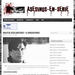 Asesinos en Serie - Adolfo de Jesús Constanzo - El Narcosátanico de Matamoros
