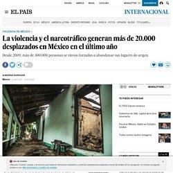 La violencia y el narcotráfico generan más de 20.000 desplazados en México en el último año