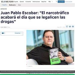 """Juan Pablo Escobar: """"El narcotráfico acabará el día que se legalicen las drogas"""""""