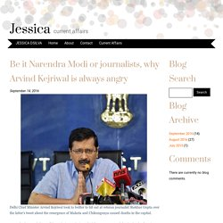Be it Narendra Modi or journalists, why Arvind Kejriwal is always angry