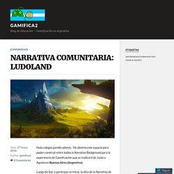 NARRATIVA COMUNITARIA: LUDOLAND – gamifica2