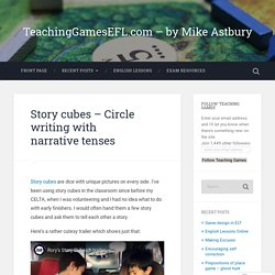 Story cubes – Circle writing with narrative tenses – TeachingGamesEFL.com – by Mike Astbury