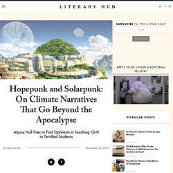 Hopepunk and Solarpunk: On Climate Narratives That Go Beyond the Apocalypse