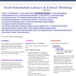 D. Teach Topic Narrowing - Teach Information Literacy & Critical Thinking!