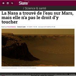 La Nasa a trouvé de l'eau sur Mars, mais elle n'a pas le droit d'y toucher