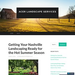 Getting Your Nashville Landscaping Ready for the Hot Summer Season